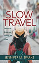 Slow Travel: Escape the Grind and Explore the World