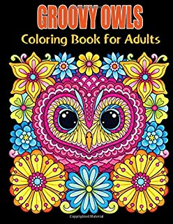 Groovy Owls Coloring Book for Adults: 100 Pages 8.5x11 Inch Adults Owls Coloring Book, Owls Adult Activity Books