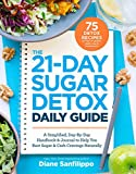 The 21-Day Sugar Detox Daily Guide: A Simplified, Day-By Day Handbook & Journal to Help You Bust...