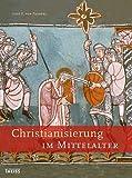 Christianisierung im Mittelalter - Lutz E von Padberg