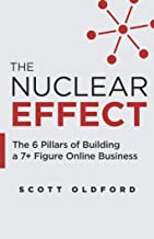 The Nuclear Effect: The 6 Pillars of Building a 7+ Figure Online Business Book PDF