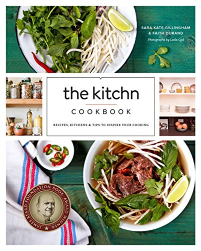 The Kitchn Cookbook: Recipes, Kitchens and Tips to Inspire Your Cooking: Recipes, Kitchens & Tips to Inspire Your Cooking