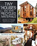 Tiny Houses Built with Recycled Materials: Inspiration for Constructing Tiny Homes Using Salvaged...