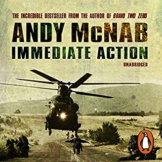 Immediate Action                   By:                                                                                                                                 Andy McNab                               Narrated by:                                                                                                                                 Paul Thornley                      Length: 16 hrs and 26 mins     597 ratings     Overall 4.6
