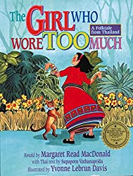 The Girl Who Wore Too Much: A Folktale from Thailand by Margaret Reed MacDonald