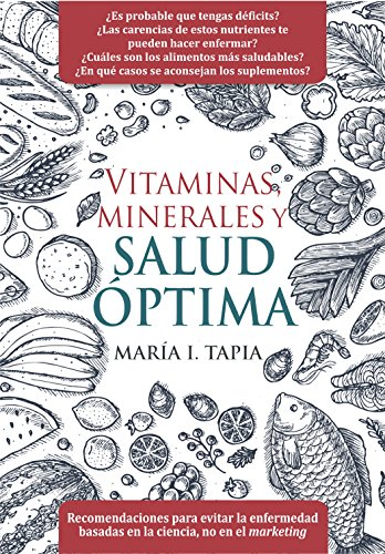 Vitaminas, minerales y salud óptima: Recomendaciones para evitar la enfermedad basadas en la ciencia, no en el marketing