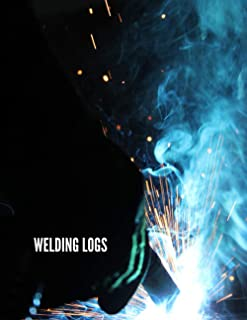 Welder Log Book: Detailed Welding Journal, Diary, Record Book to Track Projects and Repairs, Metallurgy Gift for Welders, ...