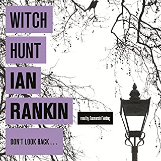 Witch Hunt                   By:                                                                                                                                 Ian Rankin                               Narrated by:                                                                                                                                 Susannah Fielding                      Length: 13 hrs and 12 mins     41 ratings     Overall 4.2
