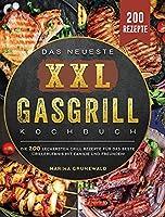 Das Neueste XXL Gasgrill Kochbuch: Die 200 leckersten Grill rezepte fuer das beste Grillerlebnis mit Familie und Freunden! (German Edition)