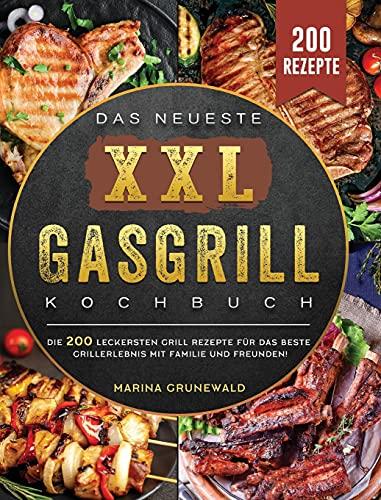 Das Neueste XXL Gasgrill Kochbuch: Die...