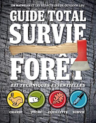 Guide total survie forêt: 221 techniques essentielles