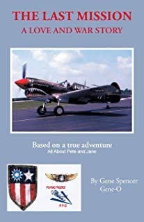 The Last Mission: A Love and War Story All about Pete and Jane, a Pilot and Nurse of World War Two with the Famed Flying T...