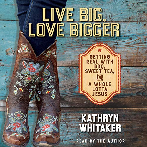 Live Big, Love Bigger Audiobook By Kathryn Whitaker cover art