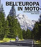 Bell'Europa in moto. I 25 itinerari migliori. Ediz....