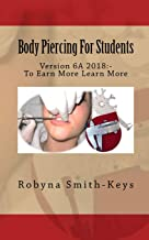 Body Piercing For Students Version 6: SIBBSKS505A code in Beauty Therapy For Piercing (Beauty School Books Body Piercing) (Volume 6)