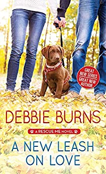 A New Leash on Love (Rescue Me Book 1) by [Debbie Burns]