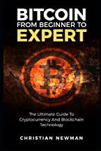 Bitcoin From Beginner To Expert: The Ultimate Guide To Cryptocurrency And Blockchain Technology