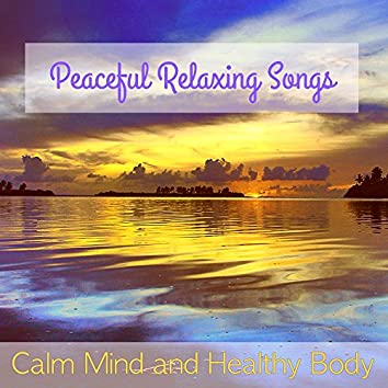 Calm Mind and Healthy Body – Peaceful Relaxing Songs