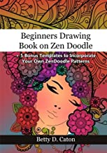 Beginners Drawing Book on Zen Doodle: + 5 Bonus Templates to Incorporate Your Own ZenDoodle Patterns