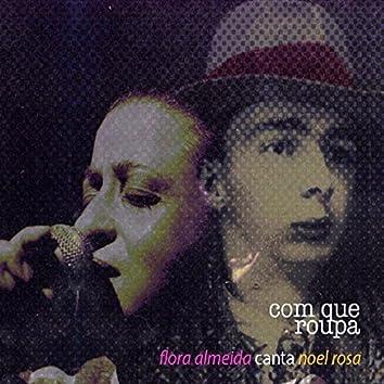 Com Que Roupa: Flora Almeida Canta Noel Rosa