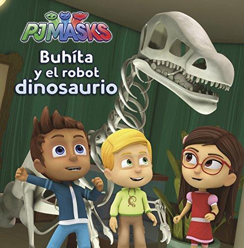 PJ Masks. Buhíta y el robot dinosaurio (Un cuento de PJ Masks)