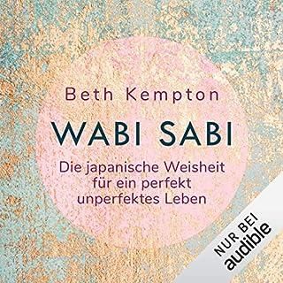 Wabi Sabi. Die japanische Weisheit für ein perfekt unperfektes Leben                   Autor:                                                                                                                                 Beth Kempton                               Sprecher:                                                                                                                                 Chris Nonnast                      Spieldauer: 6 Std. und 3 Min.     9 Bewertungen     Gesamt 4,2