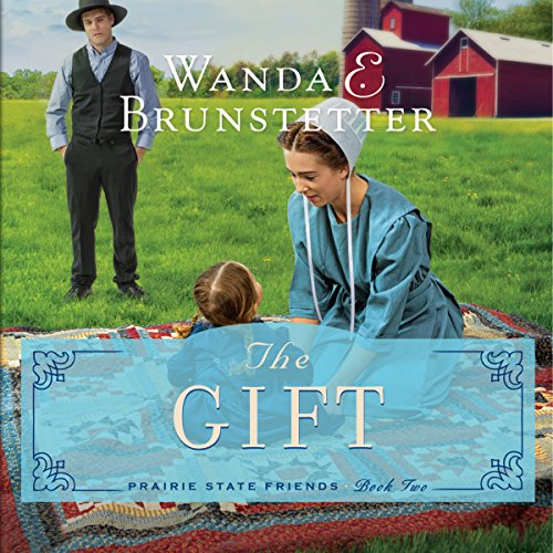 The Gift     The Prairie State Friends, Book 2              By:                                                                                                                                 Wanda E. Brunstetter                               Narrated by:                                                                                                                                 Rebecca Gallagher                      Length: 10 hrs and 56 mins     1 rating     Overall 5.0