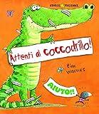 Attenti al coccodrillo! Ediz. illustrata