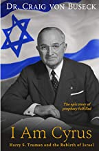 I Am Cyrus: Harry S. Truman and the Rebirth of Israel