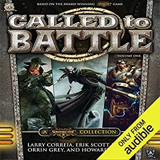 Called to Battle, Vol. One     A Warmachine Collection              By:                                                                                                                                 Larry Correia,                                                                                        Eric Scott de Bie,                                                                                        Orrin Grey,                   and others                          Narrated by:                                                                                                                                 Bronson Pinchot,                                                                                        Ray Porter                      Length: 3 hrs and 47 mins     143 ratings     Overall 4.2