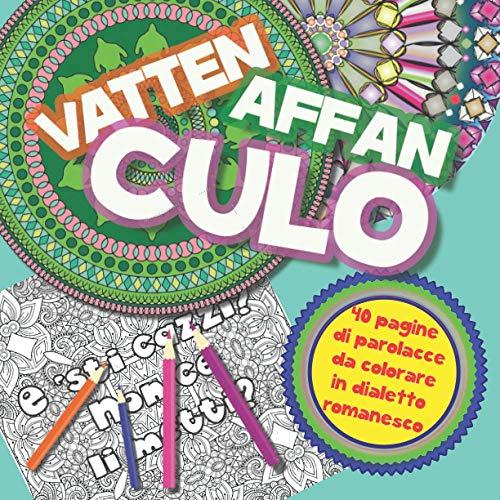 Vattenaffanculo: 40 parolacce in dialetto romanesco da colorare - Libro da colorare per Adulti con Mandala contro ansia e stress