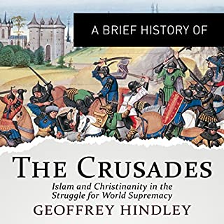 A Brief History of the Crusades: Islam and Christianity in the Struggle for World Supremacy audiobook cover art