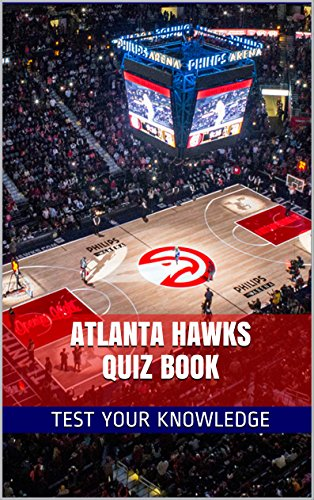 Atlanta Hawks Quiz Book - 50 Fun & Fact Filled Questions About NBA Basketball Team Atlanta Hawks (English Edition)