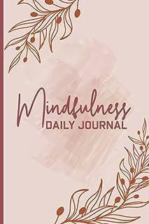 Mindfulness Daily Journal: Mindfulness Daily Journal For Women & Men - A Guided Journal For Mindfulness - Positivity Daily...