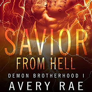 Savior from Hell     Demon Brotherhood Series, Book 1              By:                                                                                                                                 Avery Rae                               Narrated by:                                                                                                                                 Elizabeth Tebb                      Length: 5 hrs and 40 mins     12 ratings     Overall 4.3