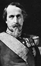 All You Need To Know About Napoleon III: Interesting Facts About French Emperor Napoleon III (English Edition)