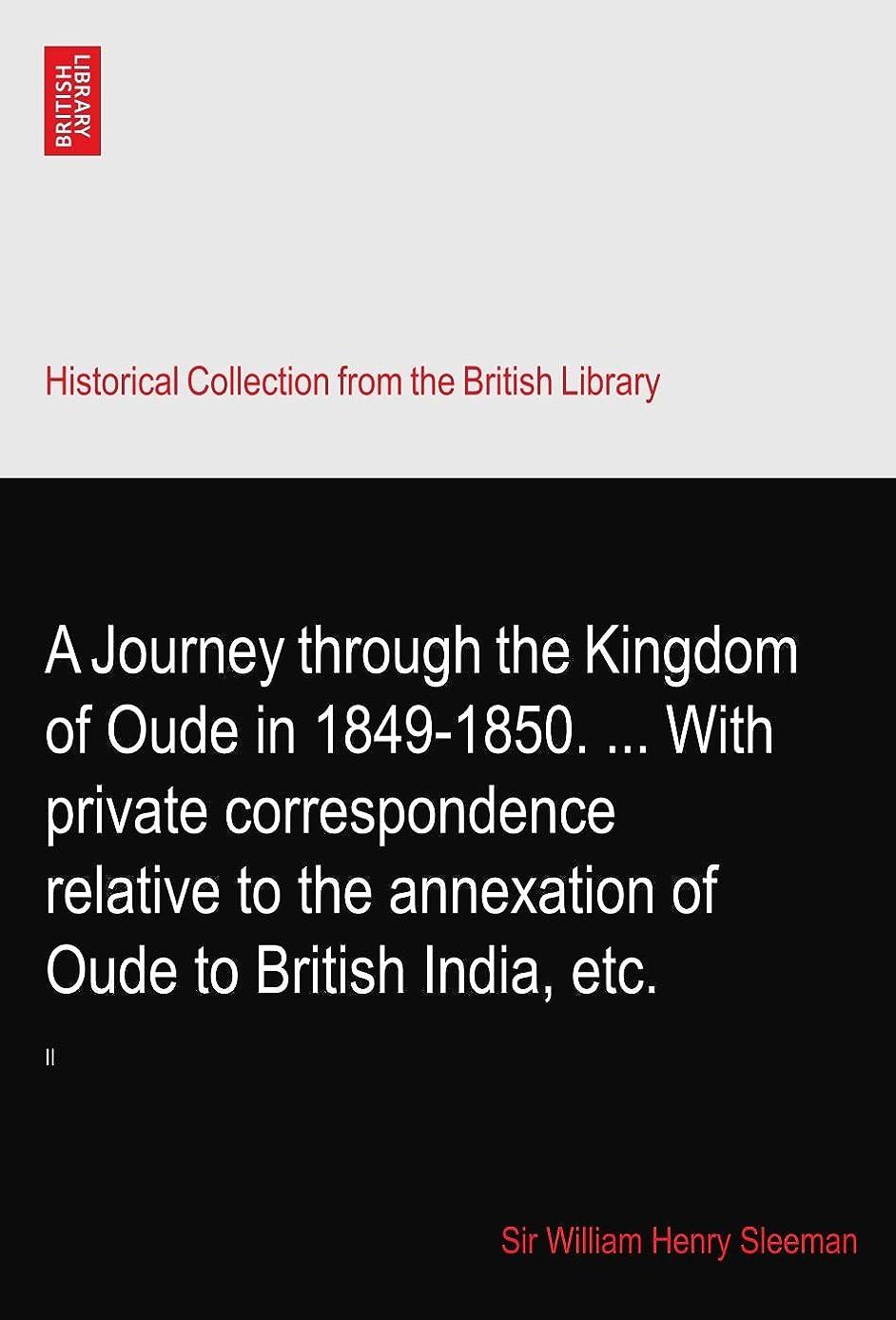 のぞき穴聖歌ミントA Journey through the Kingdom of Oude in 1849-1850. ... With private correspondence relative to the annexation of Oude to British India, etc.: II