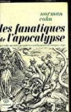 Les Fanatiques de l'Apocalypse - Courants millénaristes révolutionnaires du XIe au XVIe siècle avec une postface sur le XXe siècle - Julliard