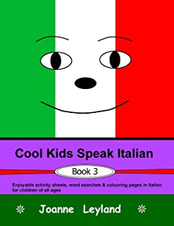 Cool Kids Speak Italian - Book 3: Enjoyable activity sheets, word searches & colouring pages in Italian for children of all ages (Italian Edition)