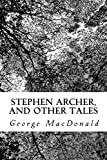 Stephen Archer, and Other Tales - George MacDonald
