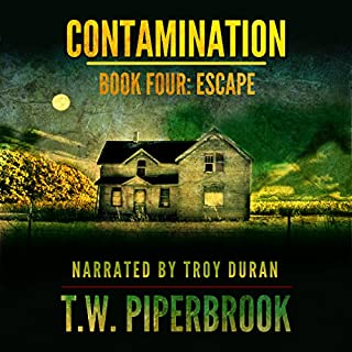 Contamination 4     Escape              Written by:                                                                                                                                 T.W. Piperbrook                               Narrated by:                                                                                                                                 Troy Duran                      Length: 6 hrs and 8 mins     1 rating     Overall 5.0