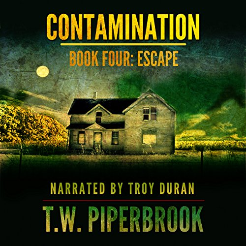 Contamination 4     Escape              By:                                                                                                                                 T.W. Piperbrook                               Narrated by:                                                                                                                                 Troy Duran                      Length: 6 hrs and 8 mins     179 ratings     Overall 4.4