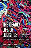 The Deadly Life of Logistics: Mapping Violence in Global Trade (English Edition)