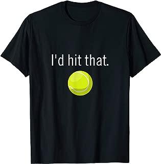 Funny Tennis Apparel | Funny Tennis Sayings, Id hit that T-Shirt