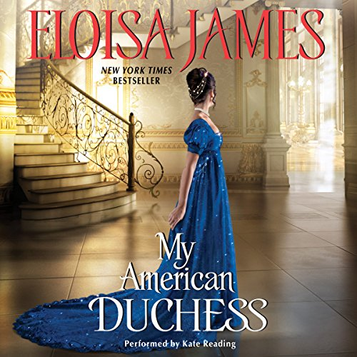 My American Duchess                   By:                                                                                                                                 Eloisa James                               Narrated by:                                                                                                                                 Kate Reading                      Length: 12 hrs and 12 mins     618 ratings     Overall 4.2