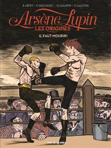 Arsène Lupin, les origines, Tome 3 : Il faut mourir