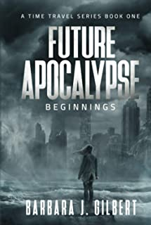 Future Apocalypse: Beginnings (A Time Travel Series)