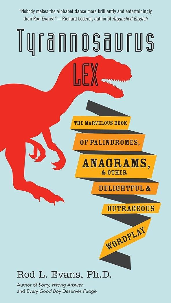 リングレット推論クモTyrannosaurus Lex: The Marvelous Book of Palindromes, Anagrams, and Other Delightful and Outrageous Wordplay (English Edition)