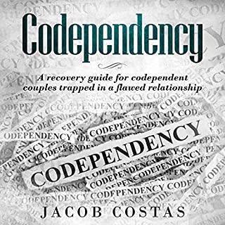 Codependency     A Recovery Guide for Codependent Couples Trapped in a Flawed Relationship              By:                                                                                                                                 Jacob Costas                               Narrated by:                                                                                                                                 Stanton D. Palmer                      Length: 3 hrs and 12 mins     19 ratings     Overall 5.0