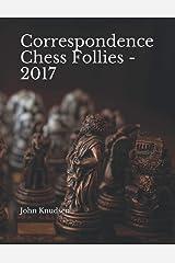 Correspondence Chess Follies - 2017 Paperback